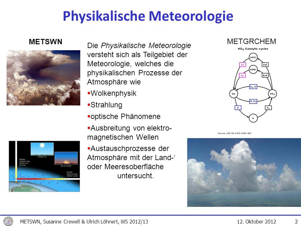 12. Oktober 2012 Physikalische Meteorologie Die Physikalische Meteorologie versteht sich als Teilgebiet der Meteorologie, welches die physikalischen P