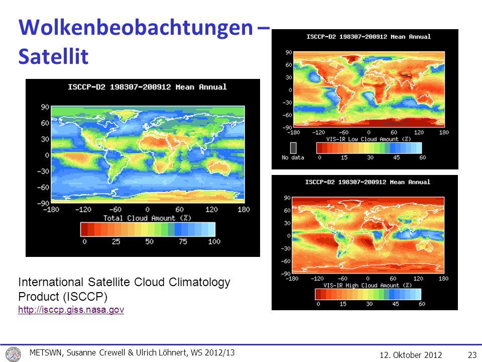 12. Oktober 2012 23 Wolkenbeobachtungen – Satellit International Satellite Cloud Climatology Product (ISCCP) http://isccp.giss.nasa.gov METSWN, Susann