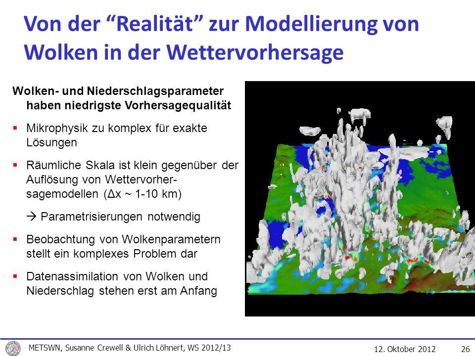 12. Oktober 2012 26 Von der Realität zur Modellierung von Wolken in der Wettervorhersage Wolken- und Niederschlagsparameter haben niedrigste Vorhersag