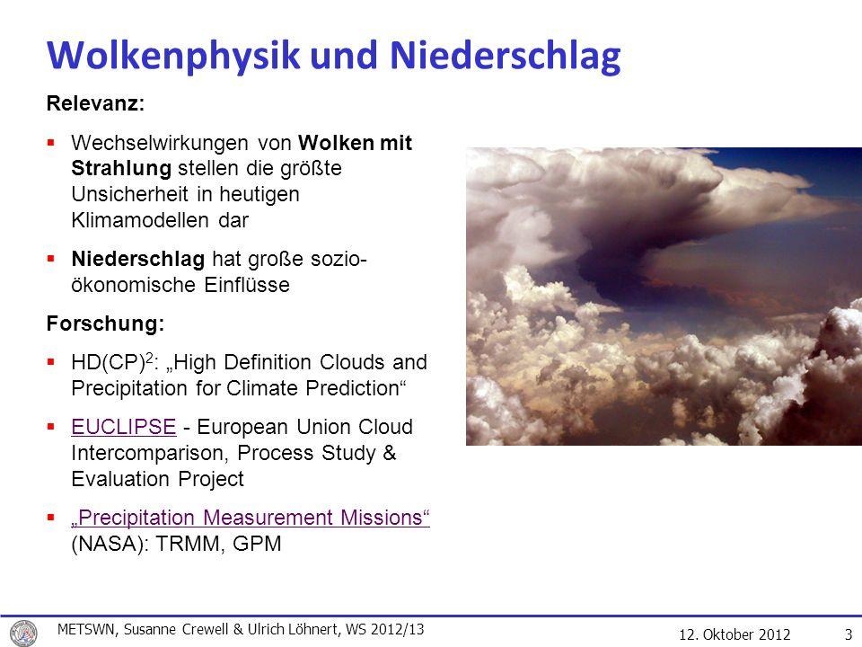 12. Oktober 2012 3 Wolkenphysik und Niederschlag Relevanz: Wechselwirkungen von Wolken mit Strahlung stellen die größte Unsicherheit in heutigen Klima