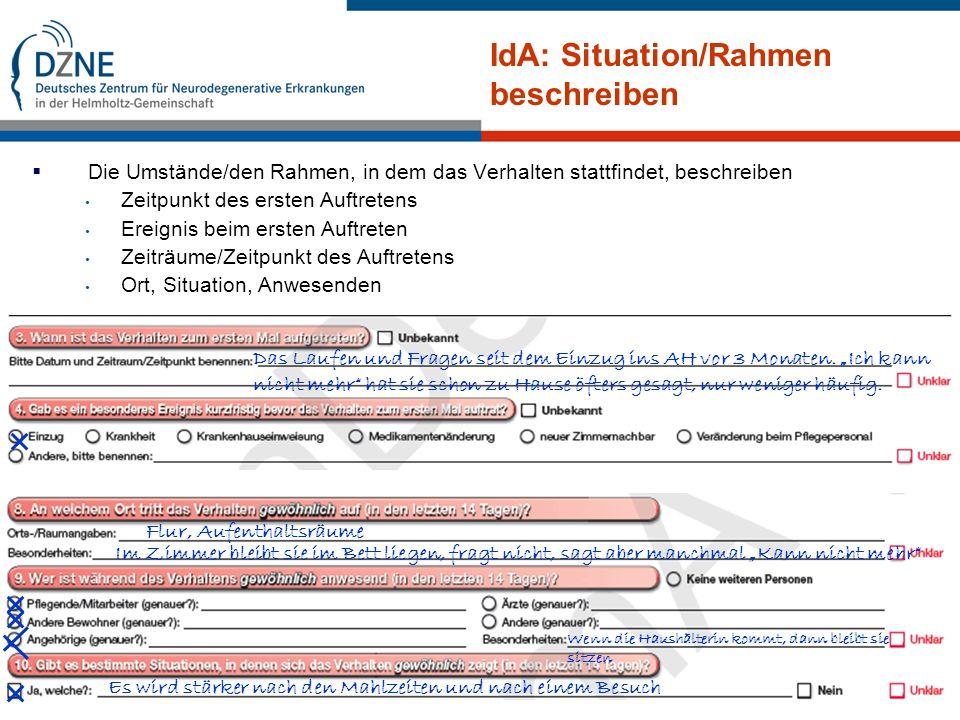 Seite 15 DZNE e. V. – Witten, M. Halek IdA: Situation/Rahmen beschreiben Das Laufen und Fragen seit dem Einzug ins AH vor 3 Monaten. Ich kann nicht me