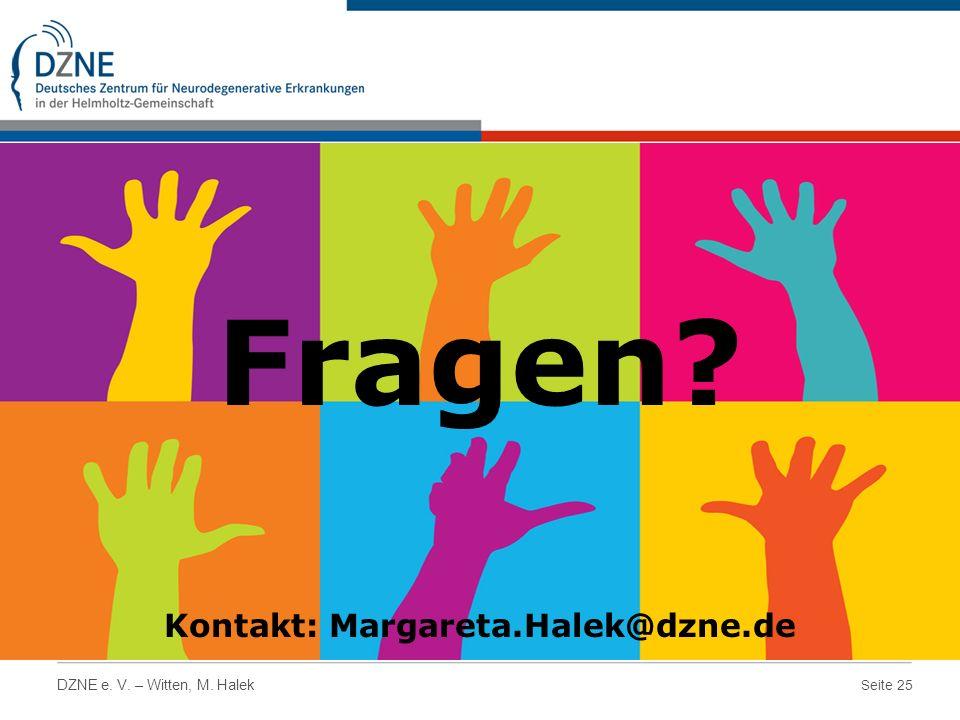 Seite 25 DZNE e. V. – Witten, M. Halek Fragen? Kontakt: Margareta.Halek@dzne.de