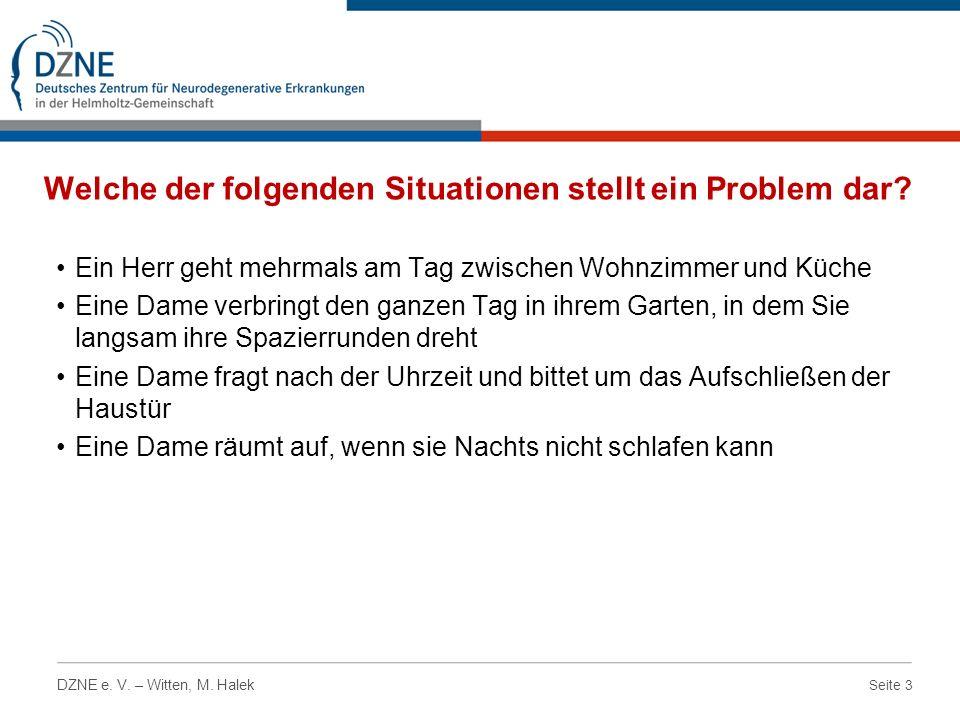 Seite 4 DZNE e.V. – Witten, M. Halek Welche der folgenden Situationen stellt ein Problem dar.