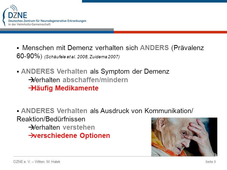 Seite 5 DZNE e. V. – Witten, M. Halek Menschen mit Demenz verhalten sich ANDERS (Prävalenz 60-90% ) (Schäufele et al. 2008, Zuidema 2007) ANDERES Verh