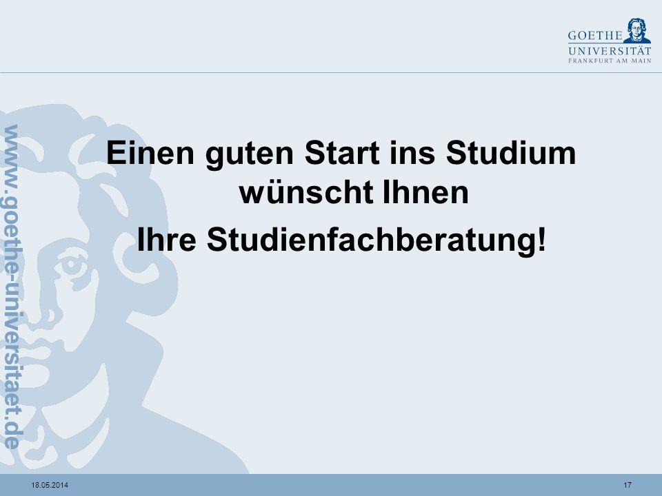 1718.05.2014 Einen guten Start ins Studium wünscht Ihnen Ihre Studienfachberatung!