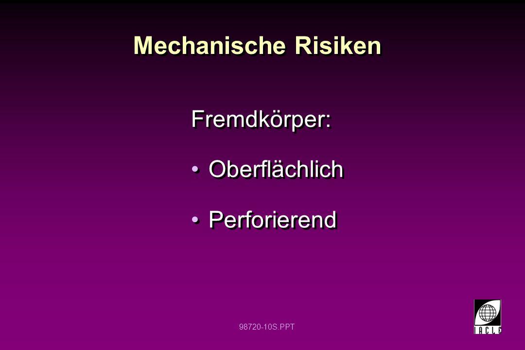 98720-10S.PPT Mechanische Risiken Fremdkörper: Oberflächlich Perforierend Fremdkörper: Oberflächlich Perforierend