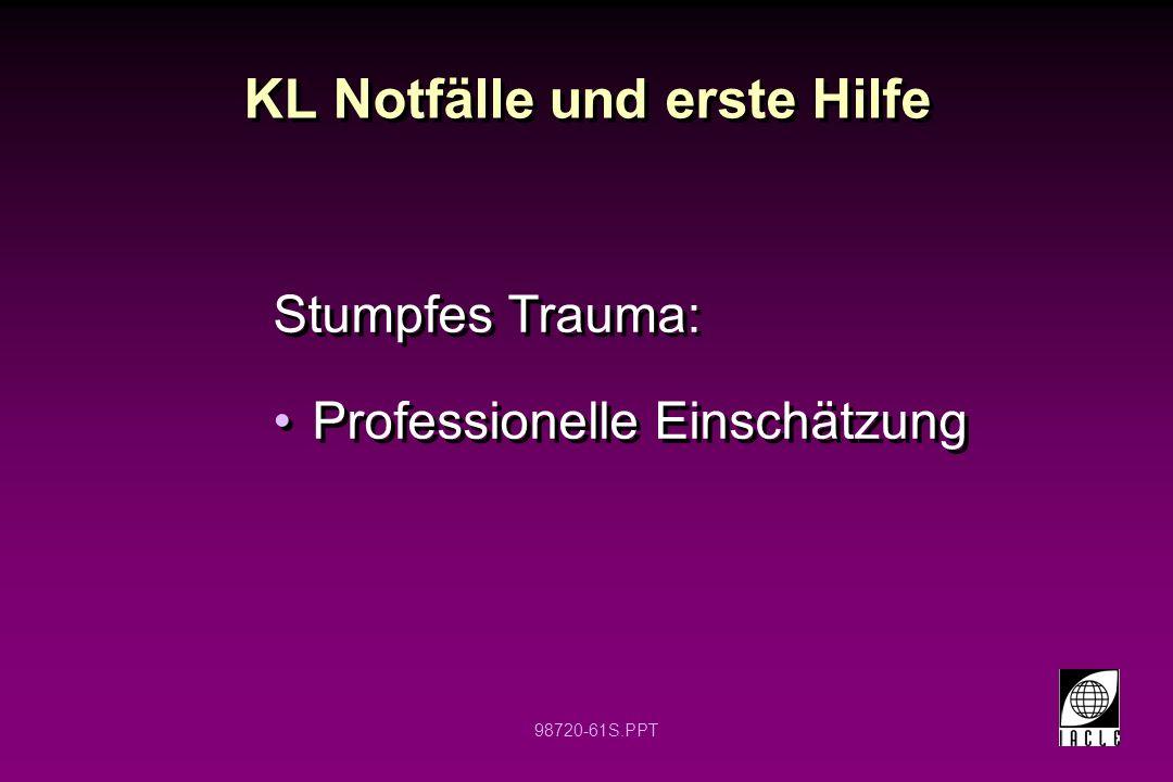 98720-61S.PPT KL Notfälle und erste Hilfe Stumpfes Trauma: Professionelle Einschätzung Stumpfes Trauma: Professionelle Einschätzung