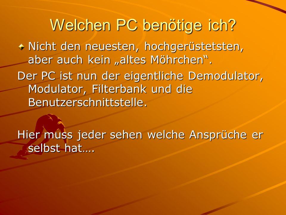 Welchen PC benötige ich? Nicht den neuesten, hochgerüstetsten, aber auch kein altes Möhrchen. Der PC ist nun der eigentliche Demodulator, Modulator, F