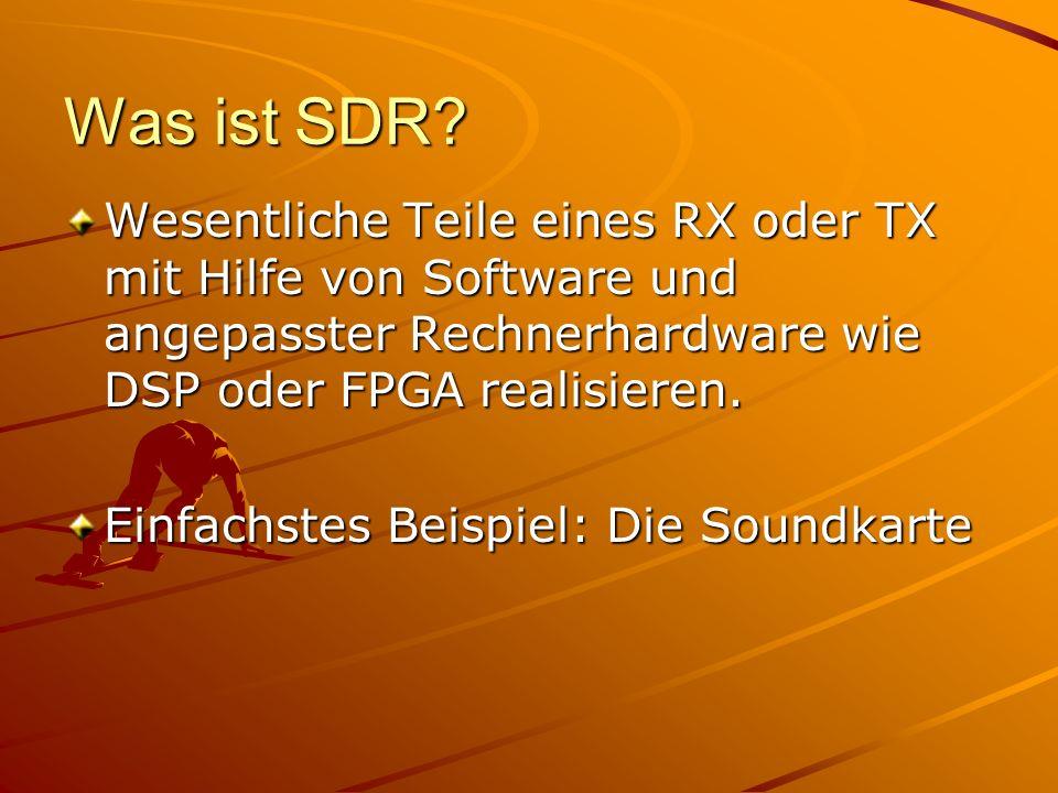 Was ist SDR? Wesentliche Teile eines RX oder TX mit Hilfe von Software und angepasster Rechnerhardware wie DSP oder FPGA realisieren. Einfachstes Beis