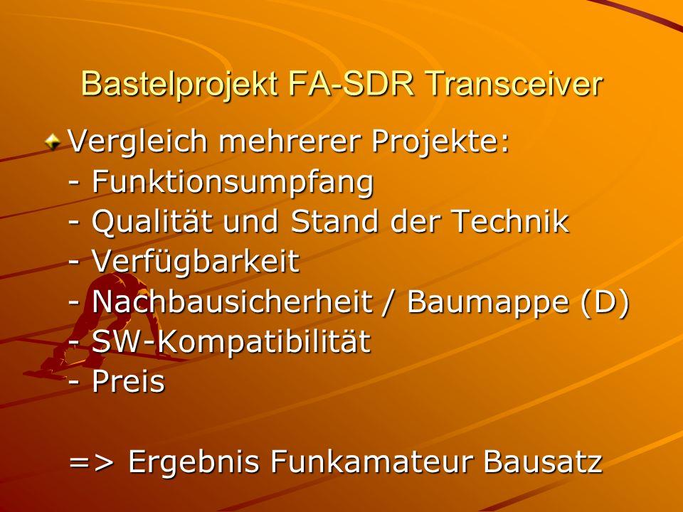 Bastelprojekt FA-SDR Transceiver Vergleich mehrerer Projekte: - Funktionsumpfang - Qualität und Stand der Technik - Verfügbarkeit - Nachbausicherheit