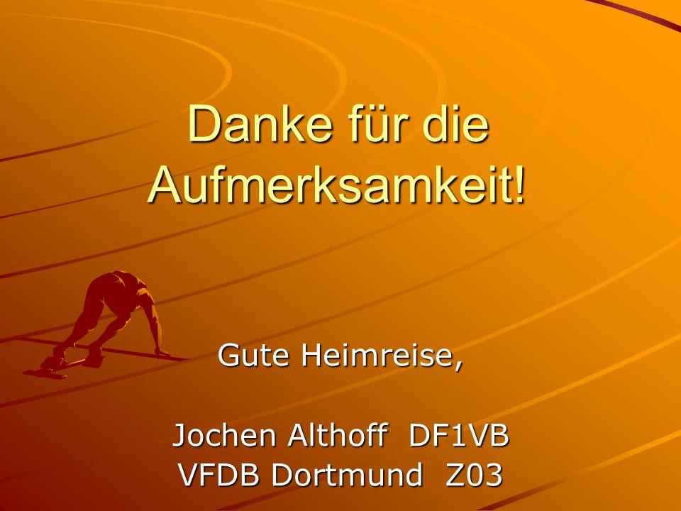 Danke für die Aufmerksamkeit! Gute Heimreise, Jochen Althoff DF1VB VFDB Dortmund Z03
