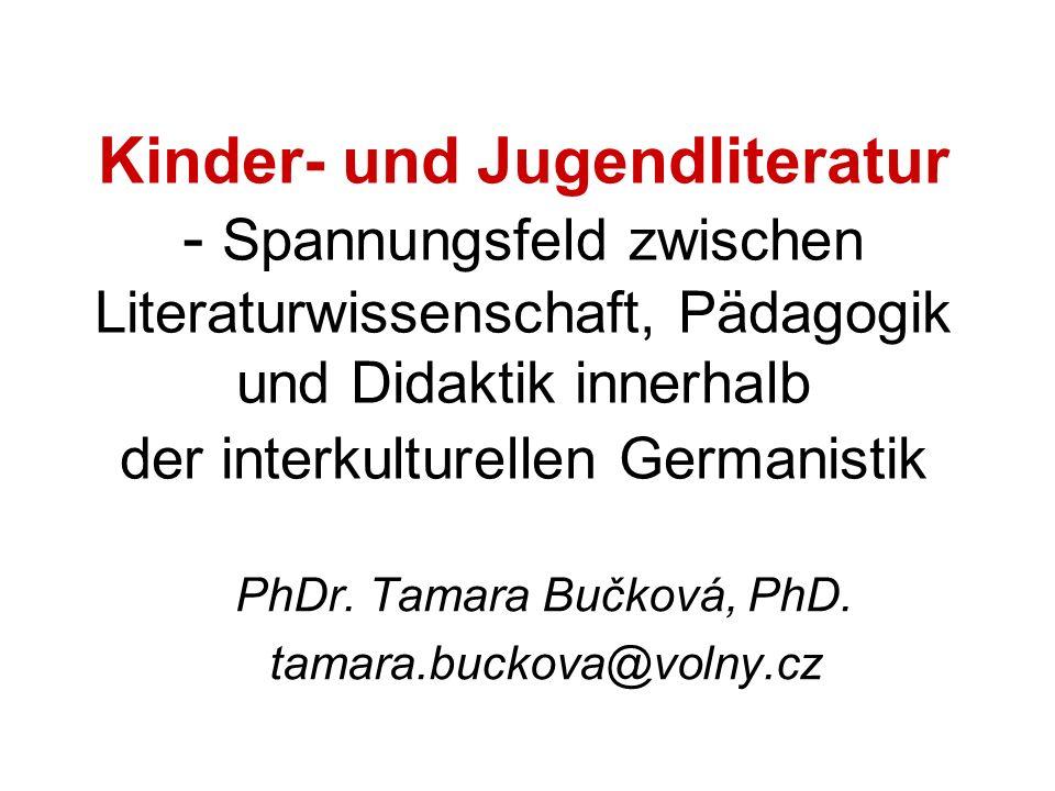 Kinder- und Jugendliteratur - Spannungsfeld zwischen Literaturwissenschaft, Pädagogik und Didaktik innerhalb der interkulturellen Germanistik PhDr.