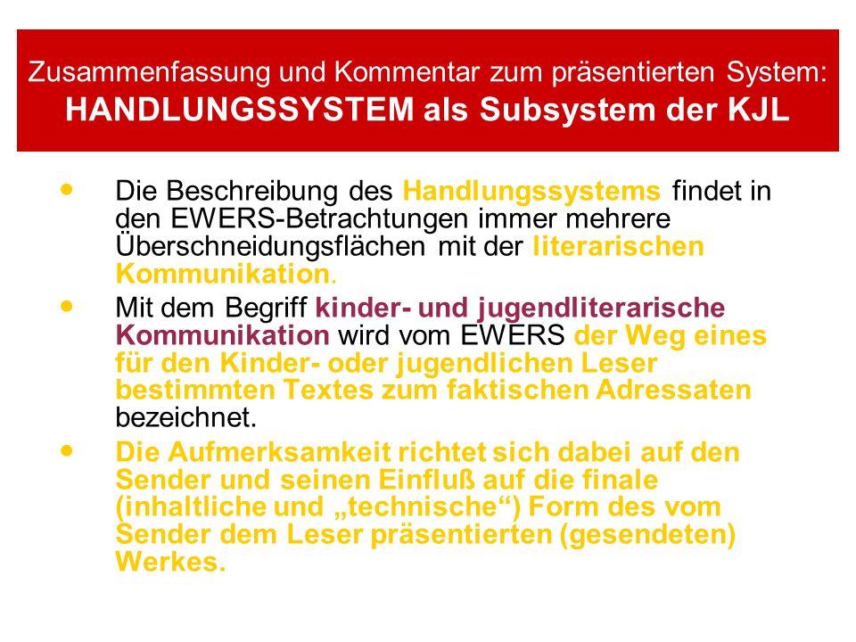 Zusammenfassung und Kommentar zum präsentierten System: HANDLUNGSSYSTEM als Subsystem der KJL Die Beschreibung des Handlungssystems findet in den EWERS-Betrachtungen immer mehrere Überschneidungsflächen mit der literarischen Kommunikation.