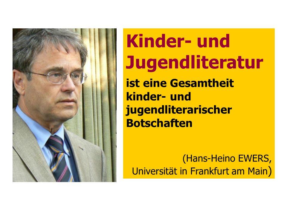Kinder- und Jugendliteratur ist eine Gesamtheit kinder- und jugendliterarischer Botschaften (Hans-Heino EWERS, Universität in Frankfurt am Main )