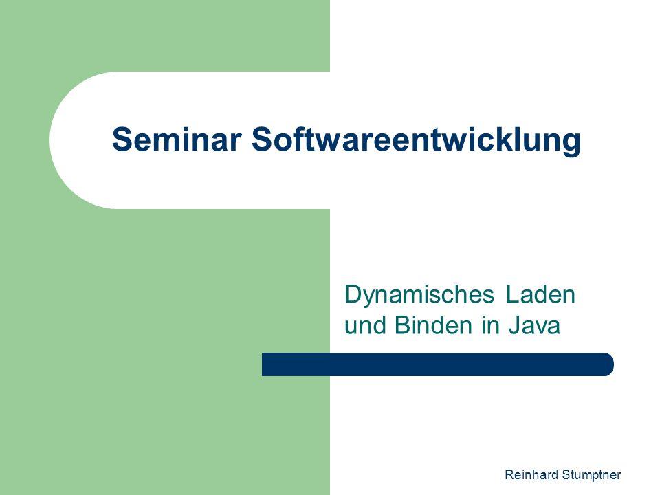 Reinhard Stumptner Seminar Softwareentwicklung Dynamisches Laden und Binden in Java