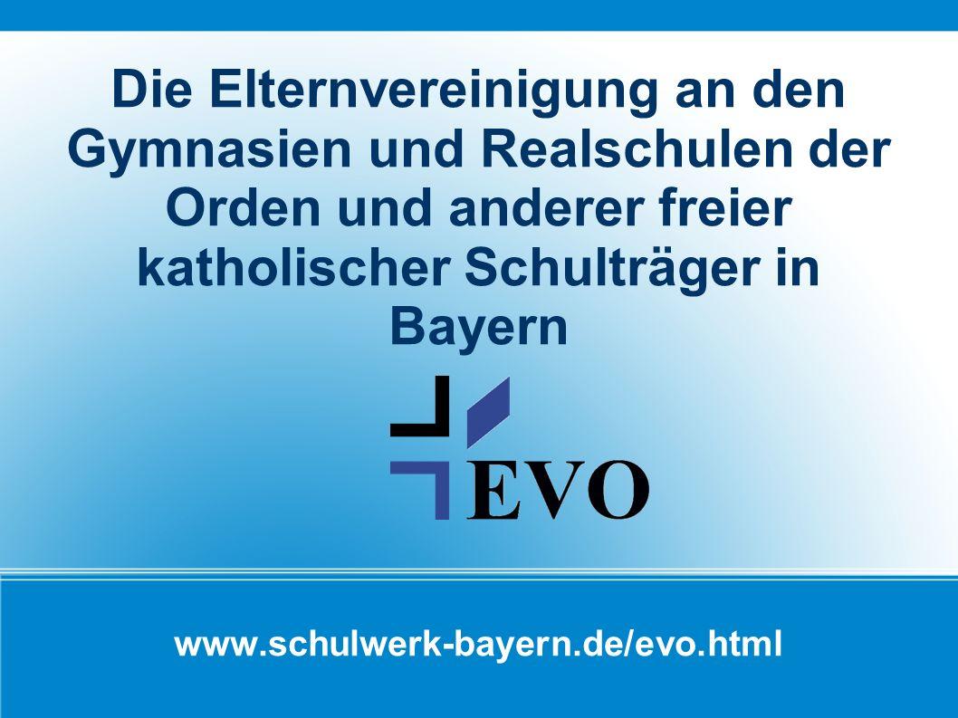 www.schulwerk-bayern.de/evo.html Die Elternvereinigung an den Gymnasien und Realschulen der Orden und anderer freier katholischer Schulträger in Bayer