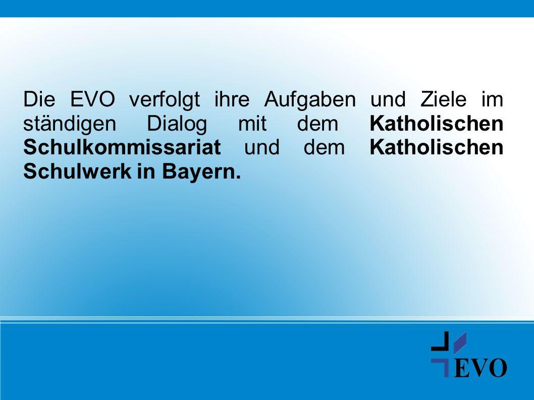 Die EVO verfolgt ihre Aufgaben und Ziele im ständigen Dialog mit dem Katholischen Schulkommissariat und dem Katholischen Schulwerk in Bayern.