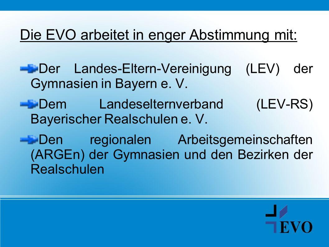 Die EVO arbeitet in enger Abstimmung mit: Der Landes-Eltern-Vereinigung (LEV) der Gymnasien in Bayern e. V. Dem Landeselternverband (LEV-RS) Bayerisch