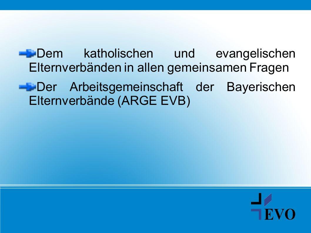 Dem katholischen und evangelischen Elternverbänden in allen gemeinsamen Fragen Der Arbeitsgemeinschaft der Bayerischen Elternverbände (ARGE EVB)