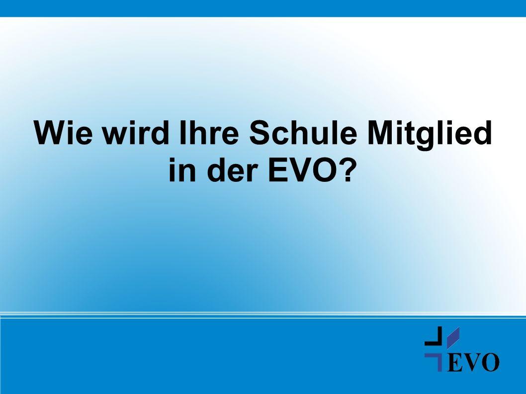 Wie wird Ihre Schule Mitglied in der EVO?