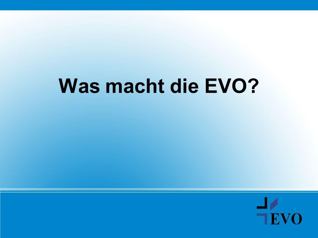 Was macht die EVO?