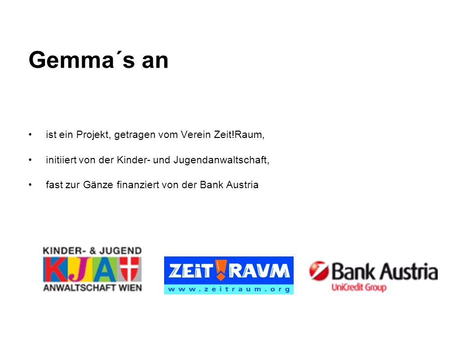 Gemma´s an ist ein Projekt, getragen vom Verein Zeit!Raum, initiiert von der Kinder- und Jugendanwaltschaft, fast zur Gänze finanziert von der Bank Austria