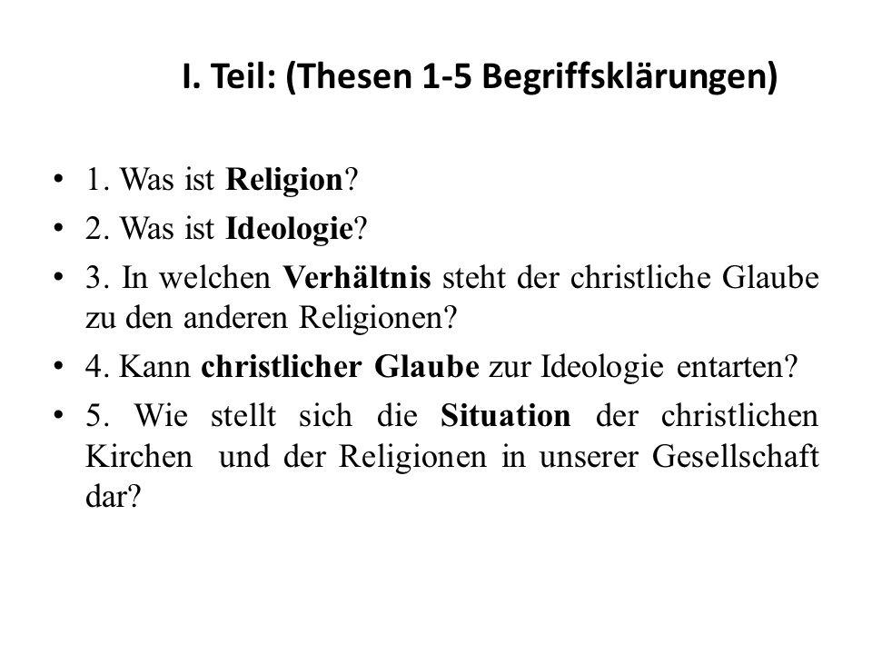 I. Teil: (Thesen 1-5 Begriffsklärungen) 1. Was ist Religion.