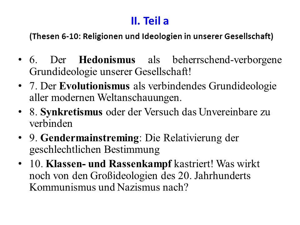 II. Teil a (Thesen 6-10: Religionen und Ideologien in unserer Gesellschaft) 6.