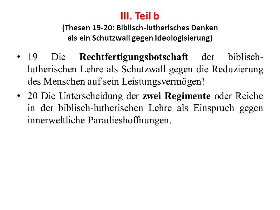 III. Teil b (Thesen 19-20: Biblisch-lutherisches Denken als ein Schutzwall gegen Ideologisierung) 19 Die Rechtfertigungsbotschaft der biblisch- luther