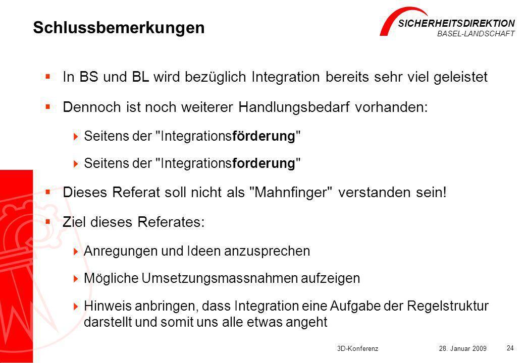 SICHERHEITSDIREKTION BASEL-LANDSCHAFT 3D-Konferenz28. Januar 2009 24 Schlussbemerkungen In BS und BL wird bezüglich Integration bereits sehr viel gele