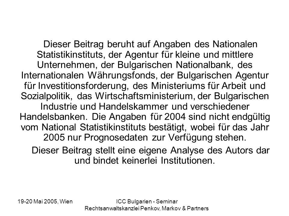 19-20 Mai 2005, Wien ICC Bulgarien - Seminar Rechtsanwaltskanzlei Penkov, Markov & Partners Dieser Beitrag beruht auf Angaben des Nationalen Statistik