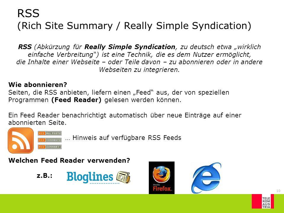 10 RSS (Abkürzung für Really Simple Syndication, zu deutsch etwa wirklich einfache Verbreitung) ist eine Technik, die es dem Nutzer ermöglicht, die In