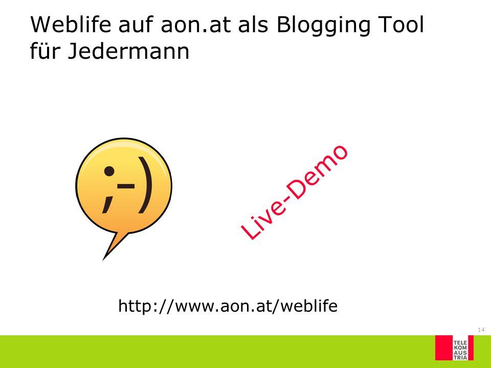 14 Weblife auf aon.at als Blogging Tool für Jedermann Live-Demo http://www.aon.at/weblife