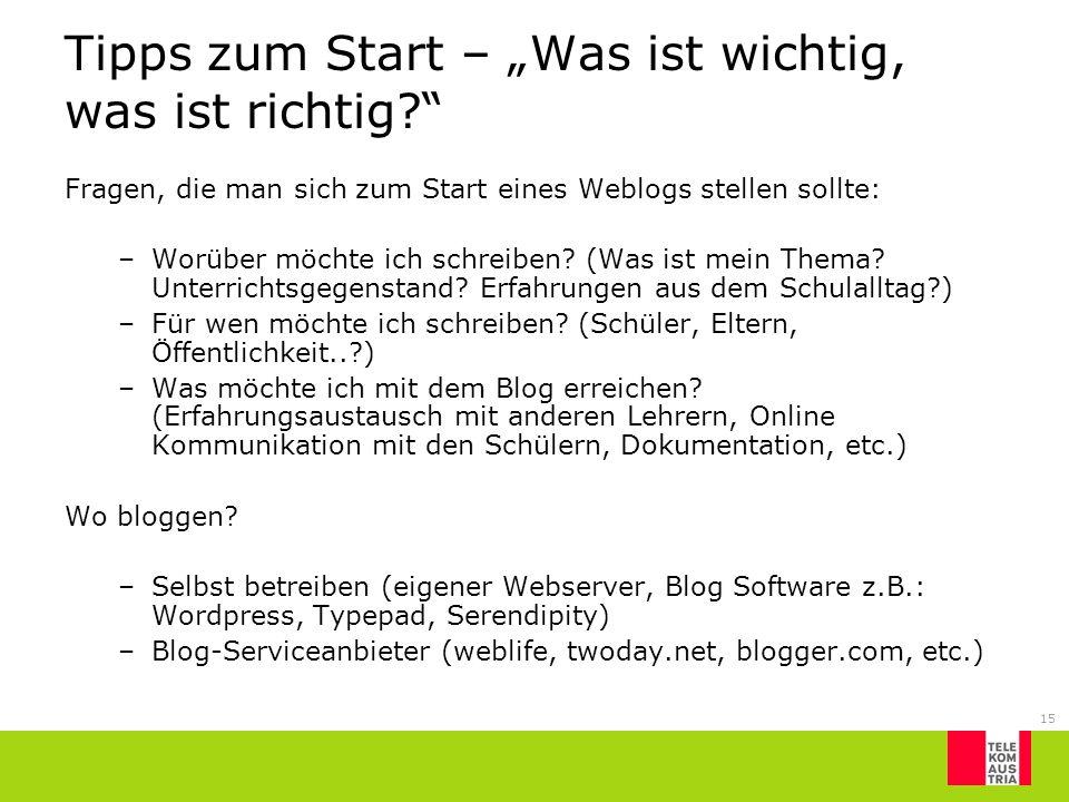15 Tipps zum Start – Was ist wichtig, was ist richtig? Fragen, die man sich zum Start eines Weblogs stellen sollte: –Worüber möchte ich schreiben? (Wa