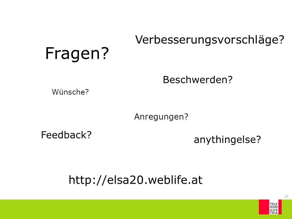 18 Fragen? Wünsche? Beschwerden? http://elsa20.weblife.at Anregungen? Verbesserungsvorschläge? Feedback? anythingelse?