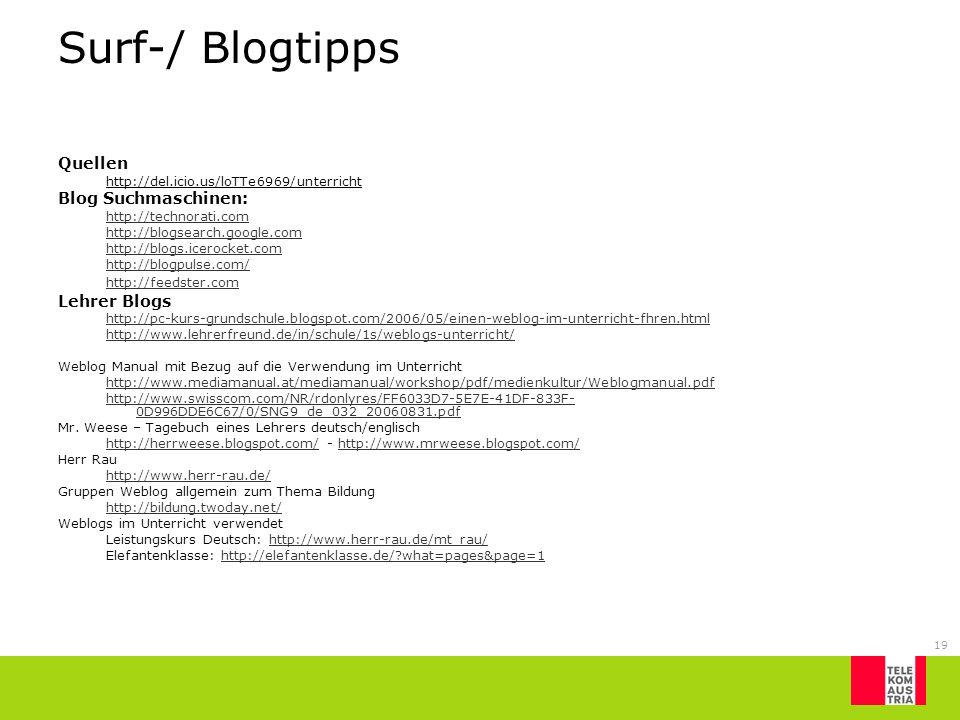 19 Surf-/ Blogtipps Quellen http://del.icio.us/loTTe6969/unterricht Blog Suchmaschinen: http://technorati.com http://blogsearch.google.com http://blog