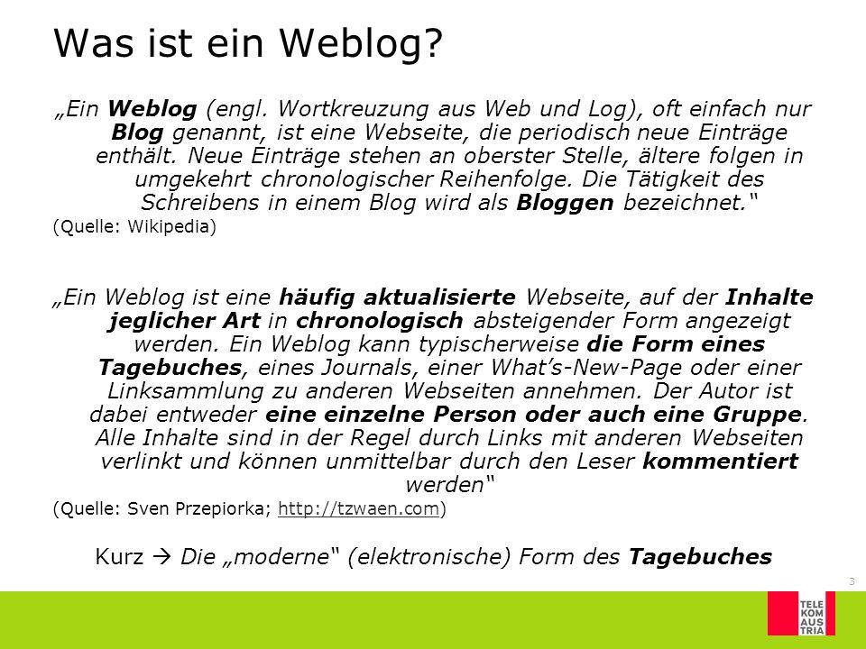 3 Was ist ein Weblog? Ein Weblog (engl. Wortkreuzung aus Web und Log), oft einfach nur Blog genannt, ist eine Webseite, die periodisch neue Einträge e