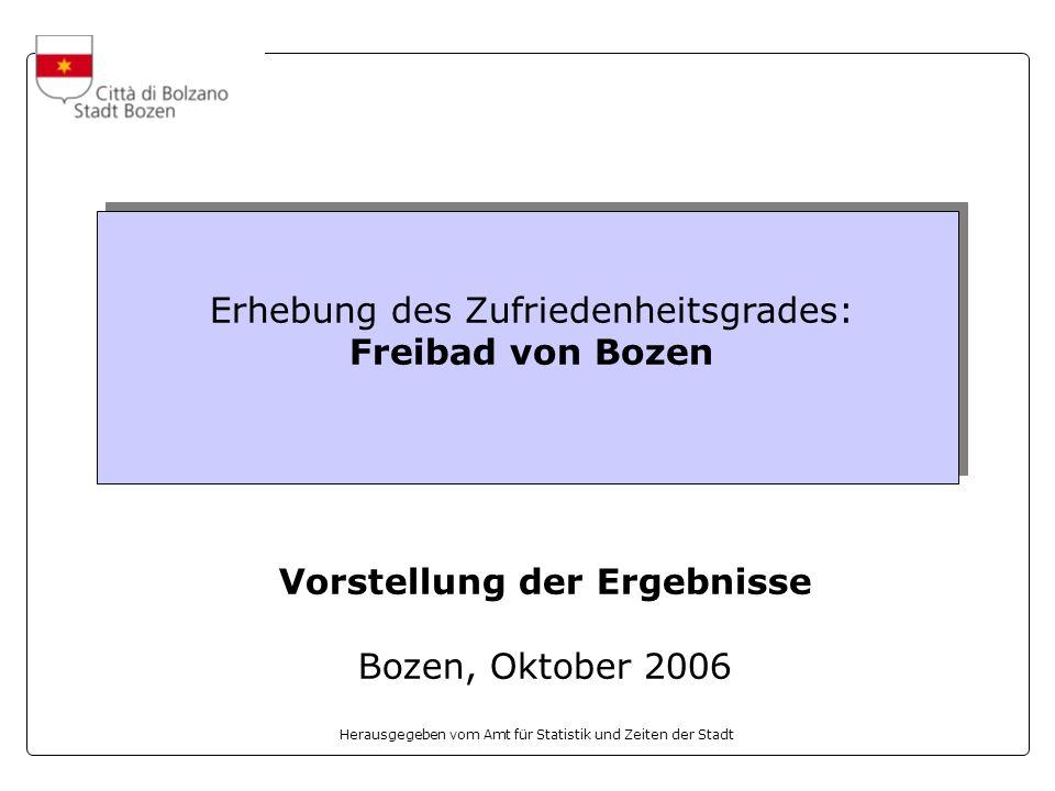 Herausgegeben vom Amt für Statistik und Zeiten der Stadt Erhebung des Zufriedenheitsgrades: Freibad von Bozen Vorstellung der Ergebnisse Bozen, Oktober 2006