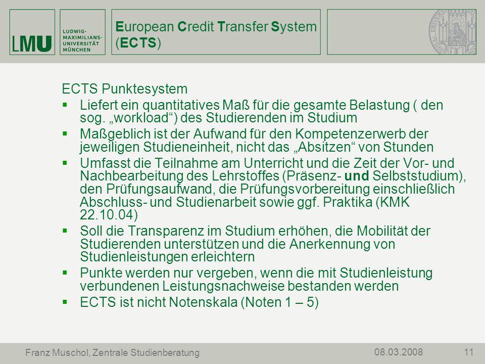 1108.03.2008 Franz Muschol, Zentrale Studienberatung European Credit Transfer System (ECTS) ECTS Punktesystem Liefert ein quantitatives Maß für die ge