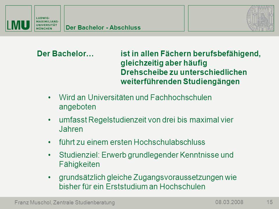 1508.03.2008 Franz Muschol, Zentrale Studienberatung Der Bachelor - Abschluss Der Bachelor… ist in allen Fächern berufsbefähigend, gleichzeitig aber h