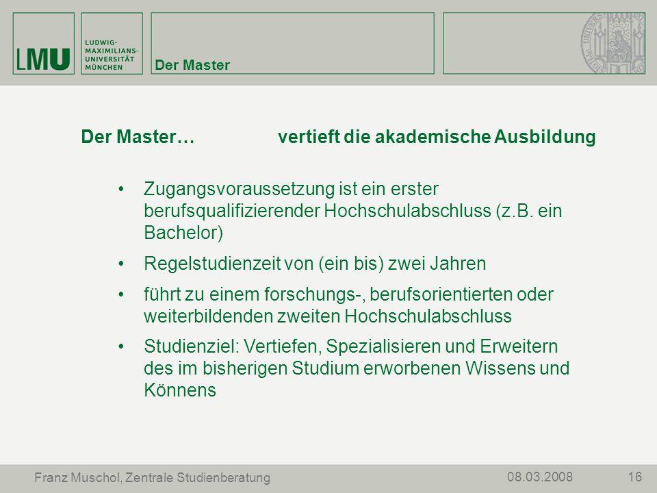 1608.03.2008 Franz Muschol, Zentrale Studienberatung Der Master Der Master…vertieft die akademische Ausbildung Zugangsvoraussetzung ist ein erster ber
