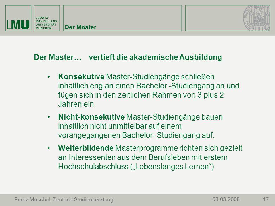 1708.03.2008 Franz Muschol, Zentrale Studienberatung Der Master Der Master…vertieft die akademische Ausbildung Konsekutive Master-Studiengänge schließ