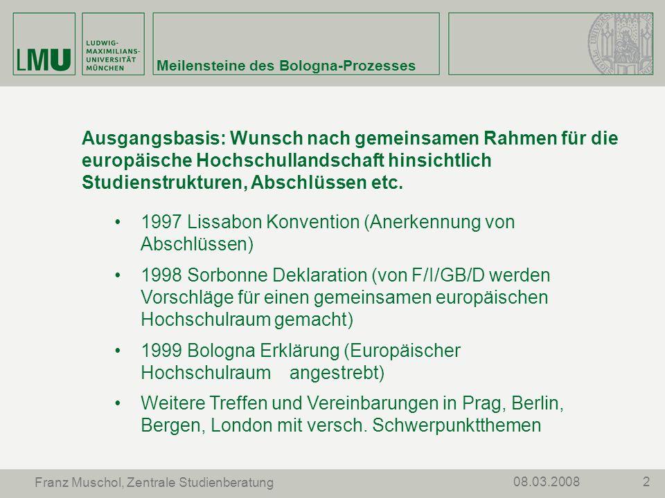 208.03.2008 Franz Muschol, Zentrale Studienberatung Meilensteine des Bologna-Prozesses Ausgangsbasis: Wunsch nach gemeinsamen Rahmen für die europäisc