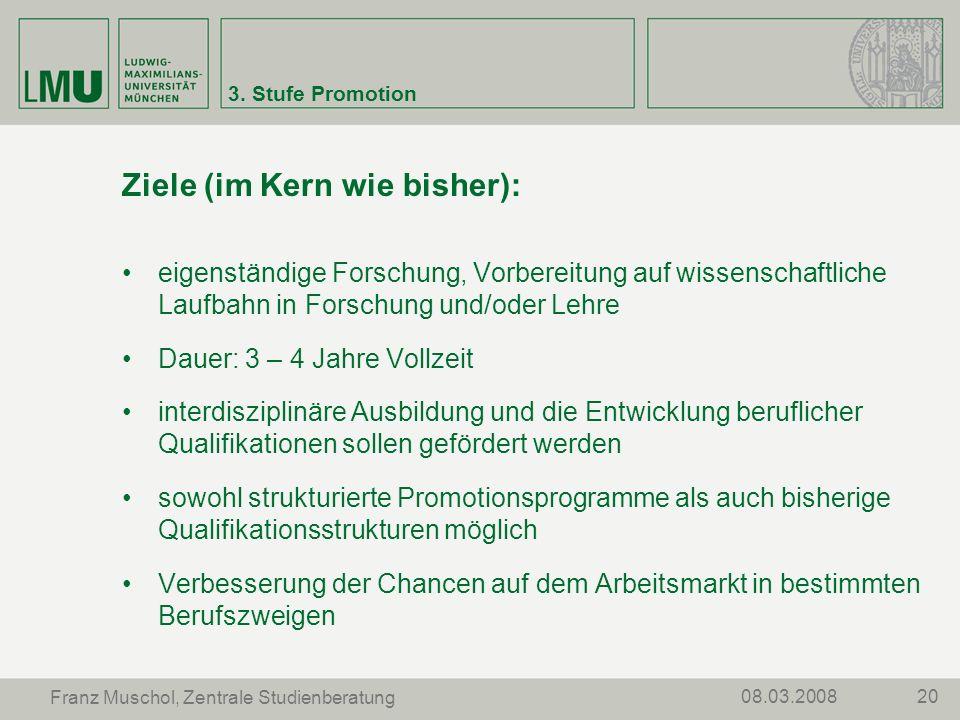 2008.03.2008 Franz Muschol, Zentrale Studienberatung 3. Stufe Promotion Ziele (im Kern wie bisher): eigenständige Forschung, Vorbereitung auf wissensc