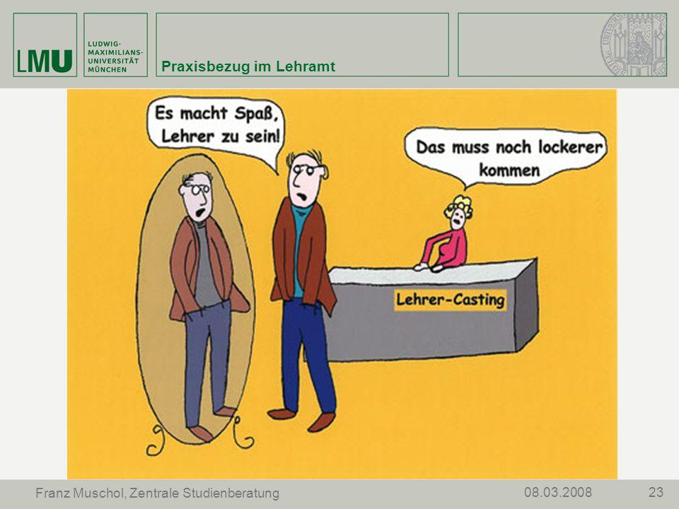 2308.03.2008 Franz Muschol, Zentrale Studienberatung Praxisbezug im Lehramt