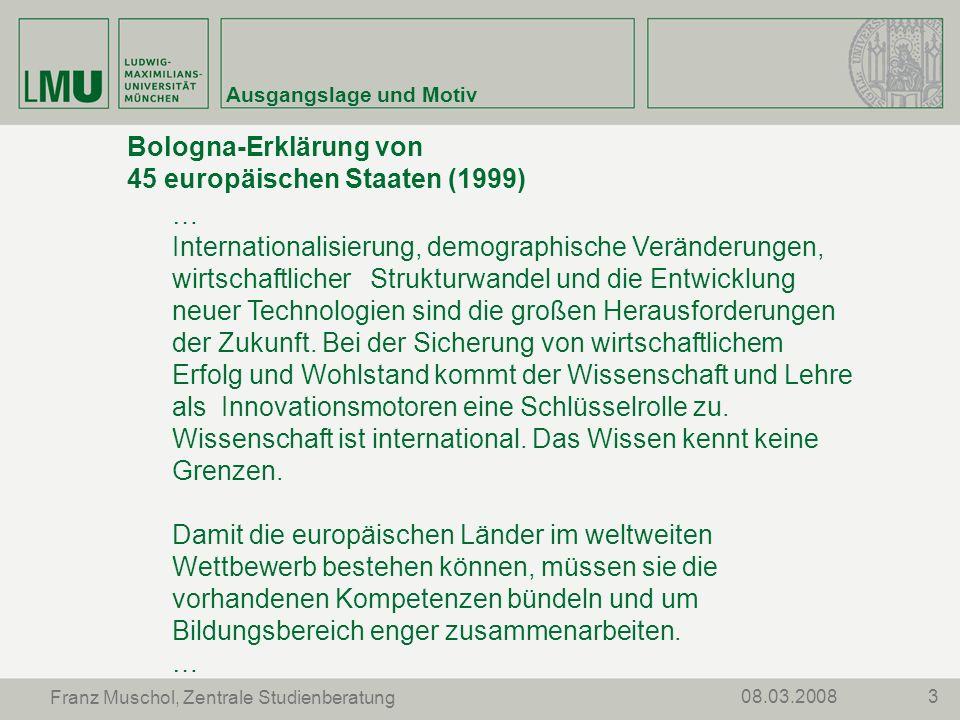 308.03.2008 Franz Muschol, Zentrale Studienberatung Ausgangslage und Motiv Bologna-Erklärung von 45 europäischen Staaten (1999) … Internationalisierun