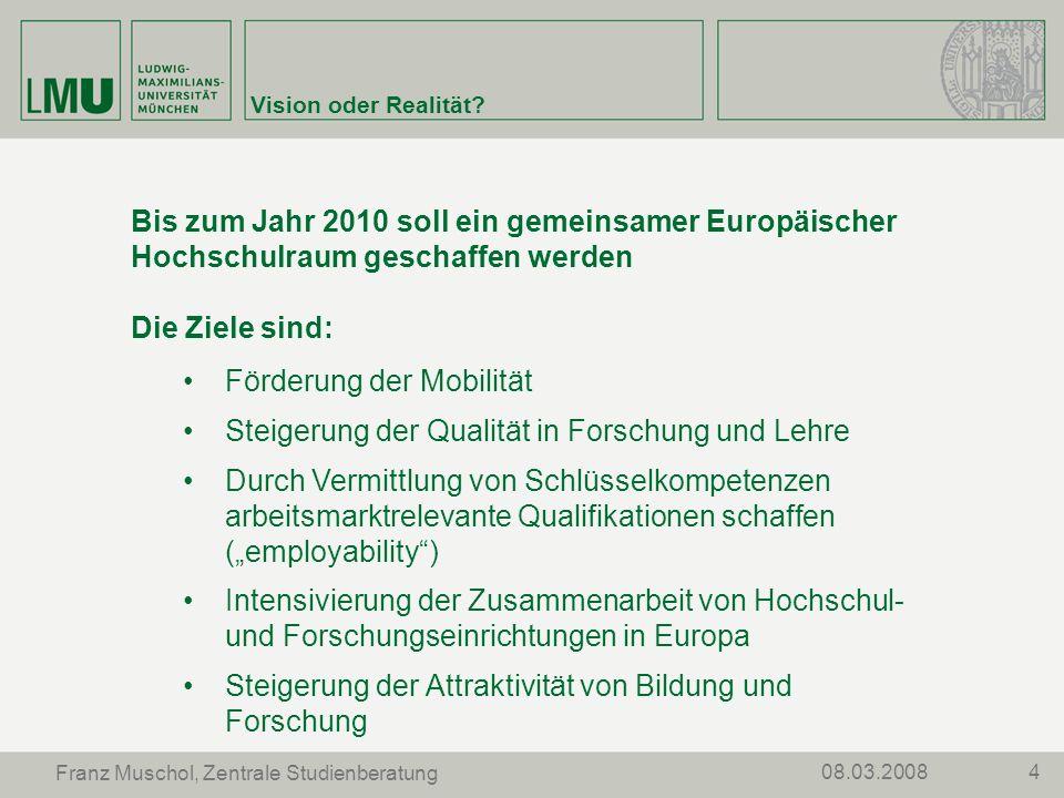 408.03.2008 Franz Muschol, Zentrale Studienberatung Vision oder Realität? Bis zum Jahr 2010 soll ein gemeinsamer Europäischer Hochschulraum geschaffen