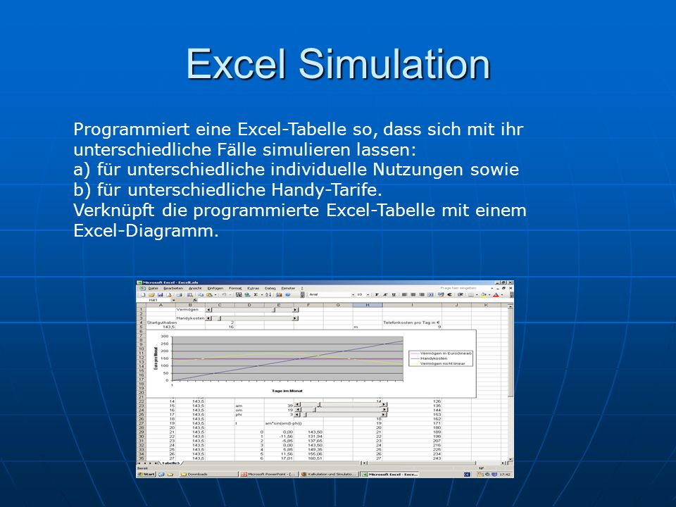 Excel Simulation Programmiert eine Excel-Tabelle so, dass sich mit ihr unterschiedliche Fälle simulieren lassen: a) für unterschiedliche individuelle Nutzungen sowie b) für unterschiedliche Handy-Tarife.