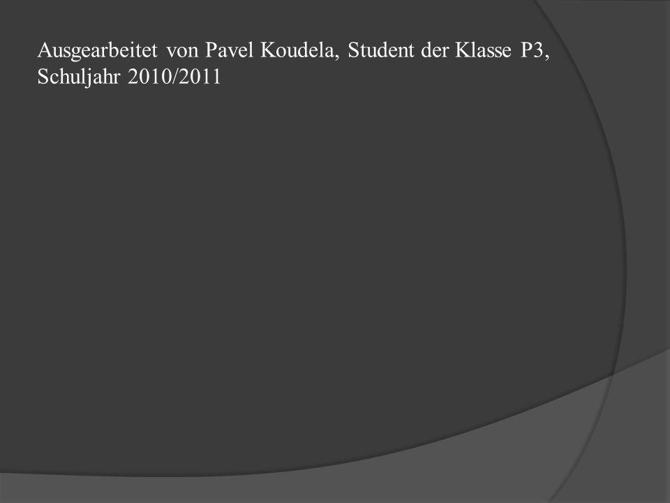 Ausgearbeitet von Pavel Koudela, Student der Klasse P3, Schuljahr 2010/2011