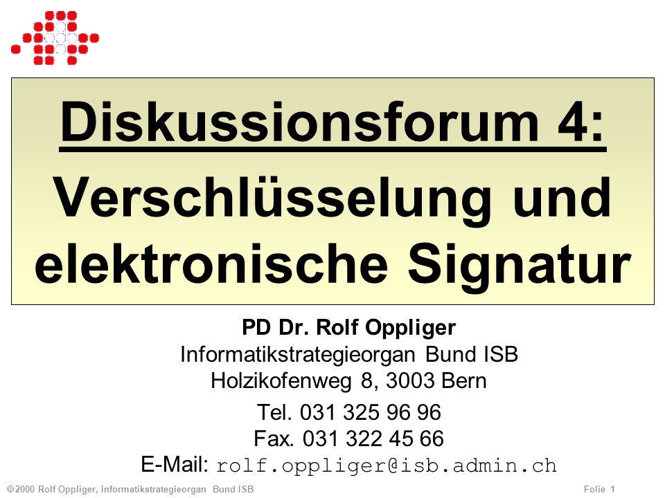 2000 Rolf Oppliger, Informatikstrategieorgan Bund ISB Folie 1 Diskussionsforum 4: Verschlüsselung und elektronische Signatur PD Dr. Rolf Oppliger Info